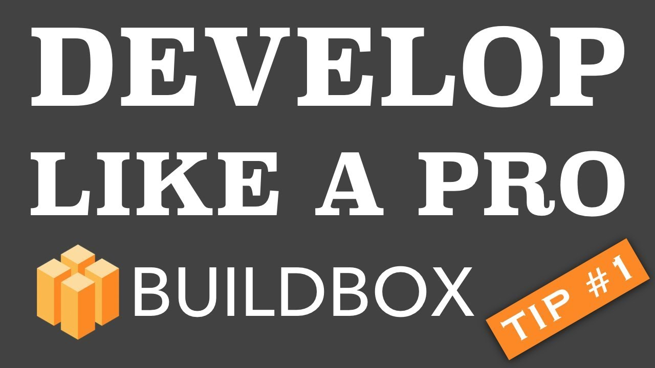 Develop Like A Pro – Buildbox Tip #1