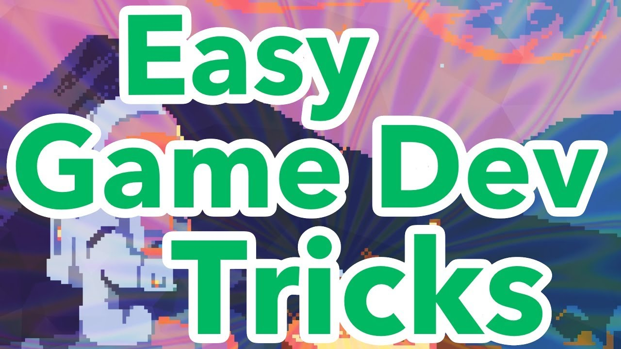 Easy Game Dev Tricks